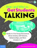 How (and Why) to Get Students Talking: 78 Ready-to-Use Group Discussions About Anxiety, Self-Esteem, Relationships, and More