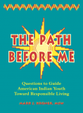 The Path Before Me - Questions to Guide American Indian Youth Toward Responsible Living