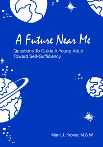 A Future Near Me - Questions to Guide a Young Adult Toward Self-Sufficiency